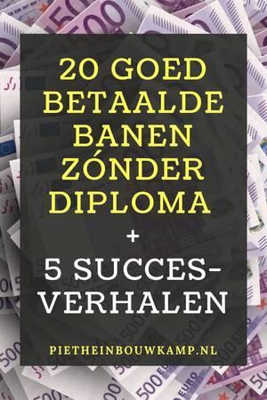 Geen Diploma Wel Ervaring.20 Goed Betaalde Banen Zonder Diploma 5 Succesverhalen 2019